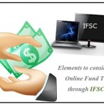 Elements To Consider Before Online Fund Transfer Through IFSC Code