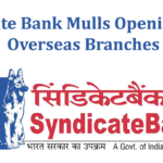 Syndicate Bank Mulls Opening More Overseas Branches