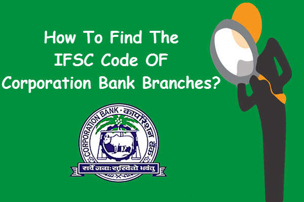 How to find the ifsc code of Corporation Bank Branches