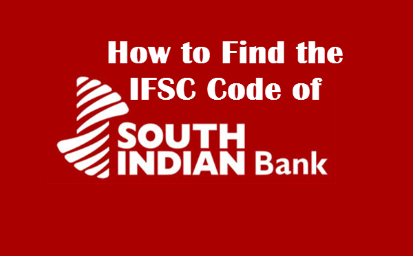 How to Find the IFSC Code of South Indian Bank Branches