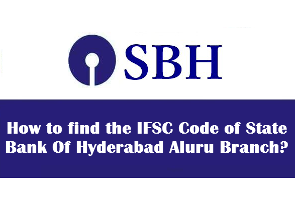 How to find the IFSC Code of State Bank Of Hyderabad Aluru Branch