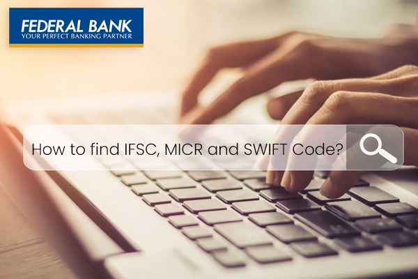 How to Find IFSC Code, MICR Code, & SWIFT Code of Federal Bank?