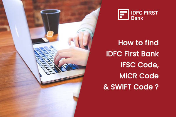 How to Find IDFC First Bank IFSC, MICR & SWIFT Code?