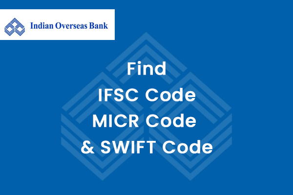 How to find IFSC Code, MICR and SWIFT Code of Indian Overseas Bank?