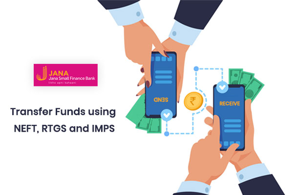 How to Transfer Money through Jana Small Finance Bank NEFT, RTGS & IMPS Processes?