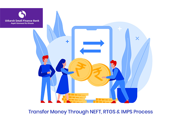 How to Transfer Money through NEFT, RTGS, and IMPS process of Utkarsh Small Finance Bank?