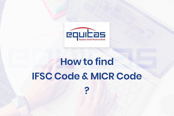 How to Find the IFSC Code and MICR Code of Equitas Small Finance Bank?