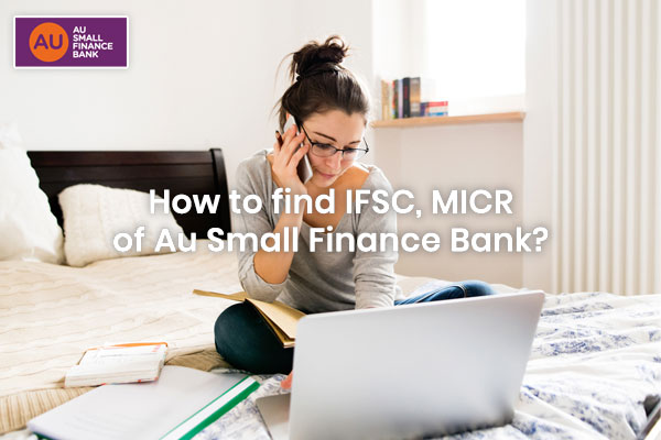 How to Find AU Small Finance Bank IFSC code and MICR code?