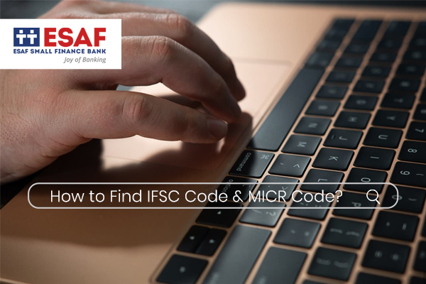 How to find the IFSC code & MICR Code of ESAF Small Finance Bank?