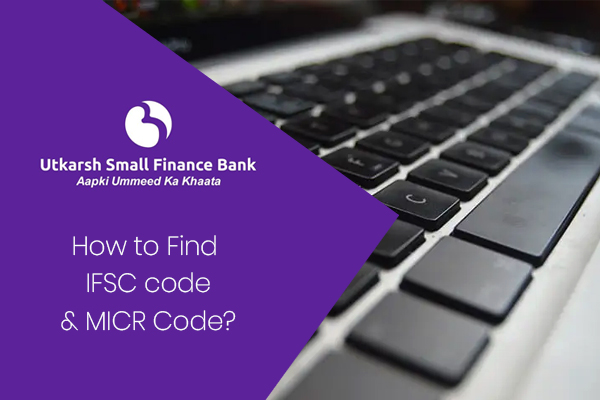 How to Find the IFSC Code and MICR Code of Utkarsh Small Finance Bank?