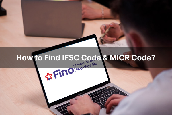 How to find the IFSC Code and MICR Code of Fino Payments Bank?