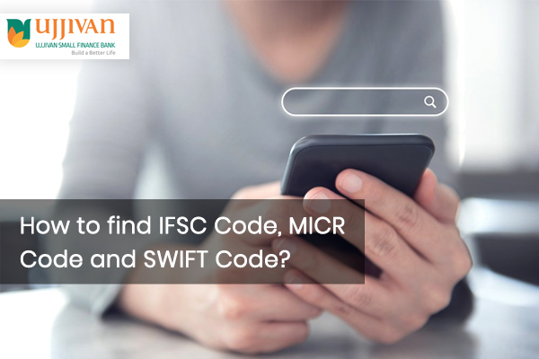How to find the Ujjivan Small Finance Bank IFSC Code, MICR Code?