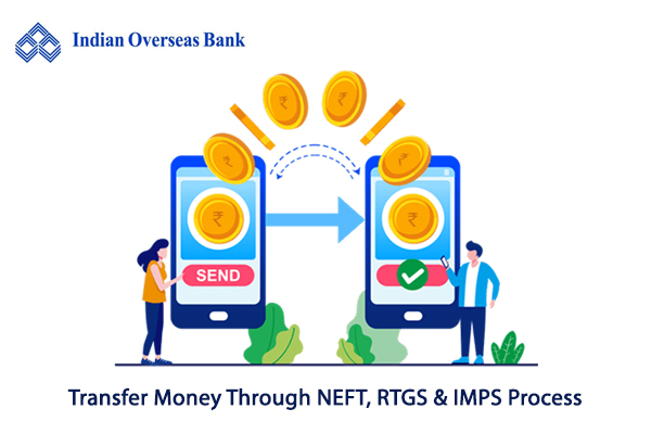How to transfer money through the NEFT, RTGS and IMPS Process of Indian Overseas Bank?