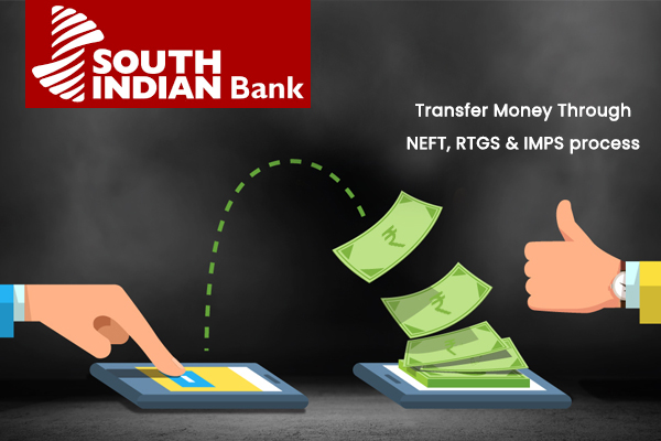 How to transfer money through NEFT,RTGS & IMPS Process of South Indian Bank?
