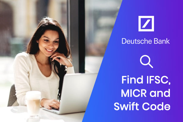 How to Find the IFSC code, MICR code, and SWIFT code of Deutsche Bank?