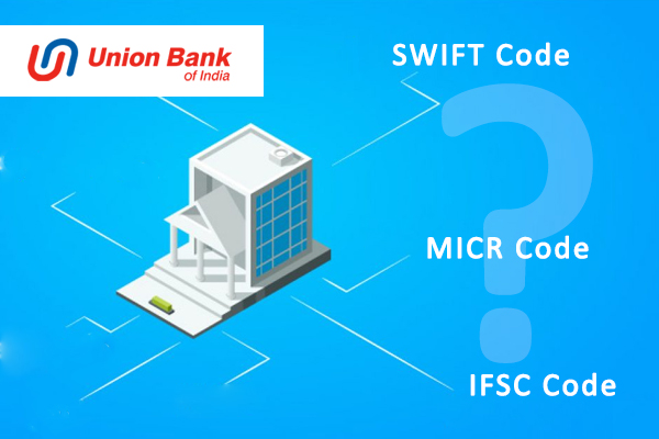 How to Find IFSC Code, MICR Code & SWIFT Code of Union Bank of India?