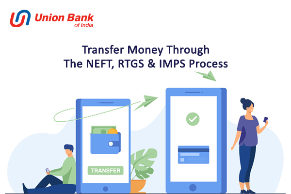 How to Transfer Money Through the Union Bank of India NEFT, RTGS and IMPS process?